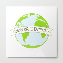 Every Day is Earth Day Metal Print