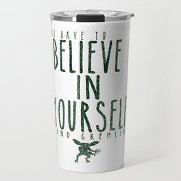 Believe in yourself and... Travel Mug