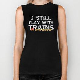 Trains I Still Play With Trains Biker Tank