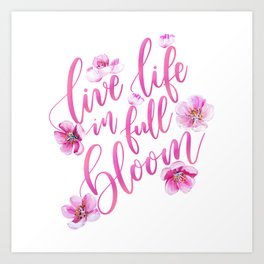 Live life in full bloom Art Print