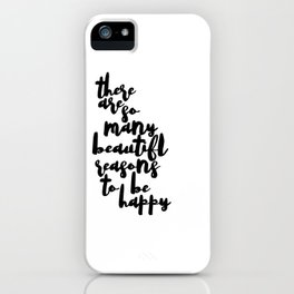 There are so many beautiful reasons to be happy printable, Inspirational quotes iPhone Case