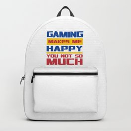 GAMING MAKES ME HAPPY YOU NOT SO MUCH Backpack