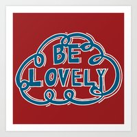 Be Lovely Print Art Print