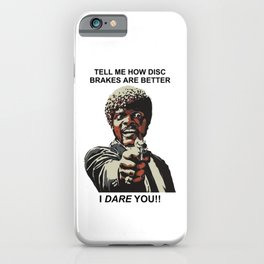 Tell Me How Disc Brakes Are Better iPhone Case