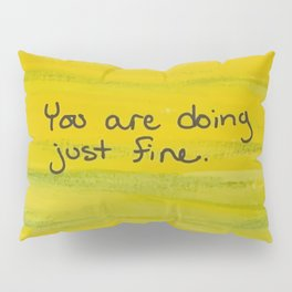 You are doing just fine Pillow Sham