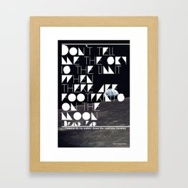 Don't Tell Me The Sky's The Limit When There's Footprints On The Moon. Framed Art Print