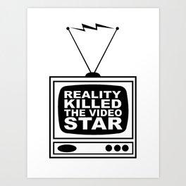 Reality (TV) Killed the Video Star Art Print