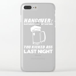 Hangover Natures Way Of Saying You Kicked Ass T-Shirt Clear iPhone Case