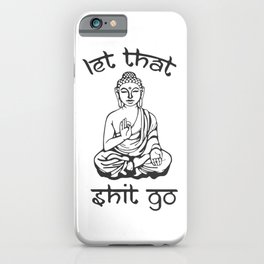 Let That Shit Go - Buddha in Sanskrit iPhone Case