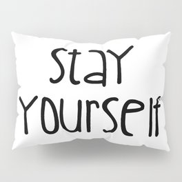 Stay Yourself Pillow Sham