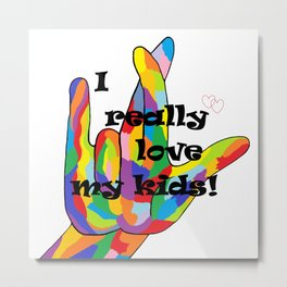 I REALLY Love my KIDS! Metal Print
