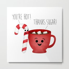 You're Hot! Thanks Sugar! Candy Cane & Hot Chocolate Couple Metal Print