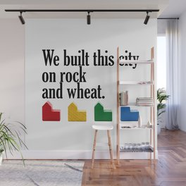 We built this city on rock and wheat Wall Mural