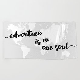 Adventure is in our Soul Beach Towel