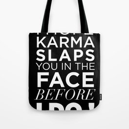 I HOPE KARMA SLAPS YOU IN THE FACE BEFORE I DO QUOTE Tote Bag