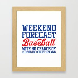 Weekend Forecast Baseball With No Chance Of Cooking Or House Cleaning Framed Art Print