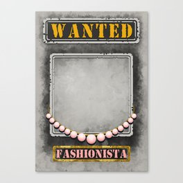 Wanted Fashionista Poster Canvas Print
