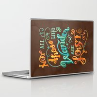 not all who wander are lost Laptop & iPad Skins featuring Not All Those Who Wander Are Lost by becca cahan