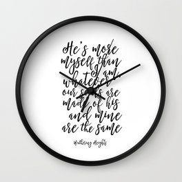 He's More Myself Than I Am, Emily Bronte, Emily Bronte Quote, Quote Print, Modern Print, Wall Clock