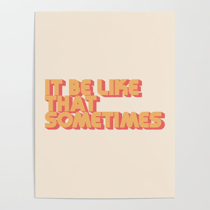 """""""It be like that sometimes"""" Poster"""