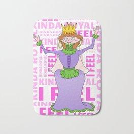 Queen I FEEL KINDA ROYAL Bath Mat
