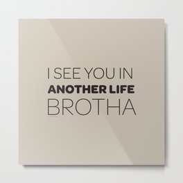 I See You in Another Life, Brotha! Metal Print
