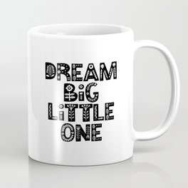 Dream Big Little One inspirational wall art black and white typography poster home wall decor Coffee Mug