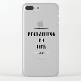 Reclaiming My Time Clear iPhone Case