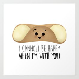 I Cannoli Be Happy When I'm With You! Art Print