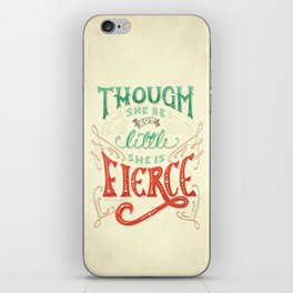 Though She Be But Little She is Fierce iPhone Skin