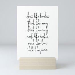 Dress Like Lorelai, Think Like Rory, Drink Like Emily, Cook Like Sookie, Rock Like Lane... Mini Art Print