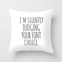 I'm Silently Judging Your Font Choice Throw Pillow
