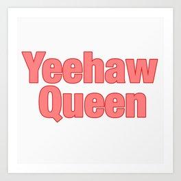 Yeehaw Queen Art Print