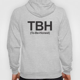TBH (To-Be-Honest) Hoody