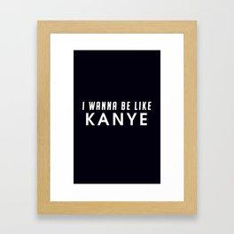 i wanna be Framed Art Print