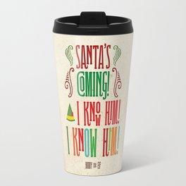 Buddy the Elf! Santa's Coming! I know him! I KNOW HIM! Travel Mug