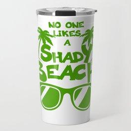 No ONE LIKES A Shady Beach 1 03 Travel Mug