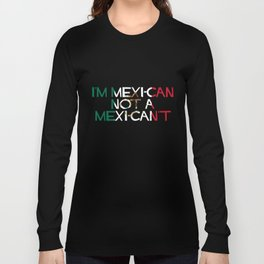 I'm a MexiCAN! Long Sleeve T-shirt