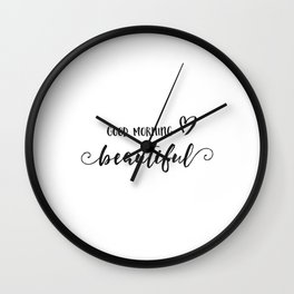 GOOD MORNING BEAUTIFUL,Good Morning Gorgeous,Good Morning Sign,Hello There Handsome,Quote Prints,Lov Wall Clock