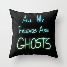 All My Friends are Ghosts Throw Pillow