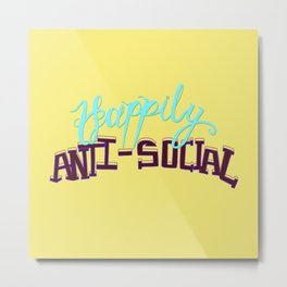 Happily Anti-social Metal Print