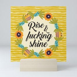 Rise & Fucking Shine, Funny Pretty Quote Mini Art Print
