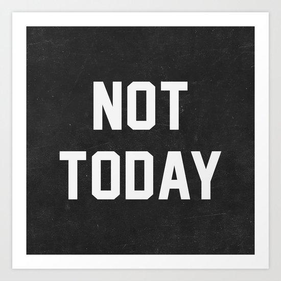Not today - black version Art Print