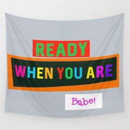 Ready When You Are Babe! Wall Tapestry