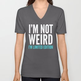 I'm Not Weird I'm Limited Edition Funny Quote (Dark) Unisex V-Neck