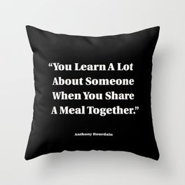 You Learn A Lot About Someone When You Share A Meal Together Throw Pillow