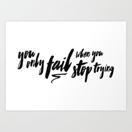 You only fail when you stop trying Art Print