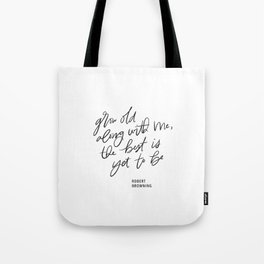 Grow Old Along With Me Tote Bag