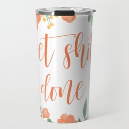 Get Shit Done Travel Mug