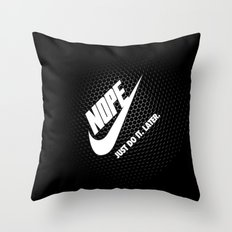 Nope – Just Do It. Later. Throw Pillow